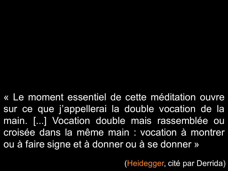 « Le moment essentiel de cette méditation ouvre sur ce que j'appellerai la double vocation de la main. [...] Vocation double mais rassemblée ou croisée dans la même main : vocation à montrer ou à faire signe et à donner ou à se donner »